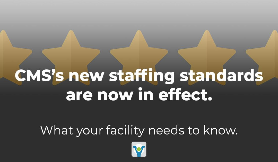 CMS's new staffing standards are now in effect. What your facilities need to know.