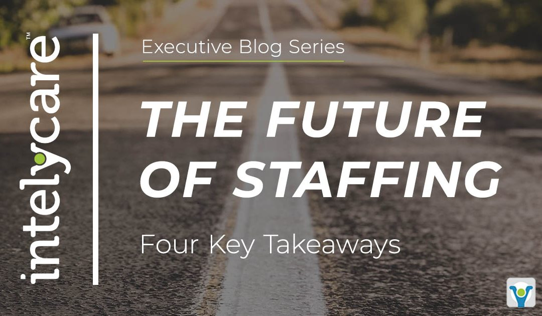 The Future of Staffing: Four Key Takeaways from the SIA Healthcare Staffing Summit