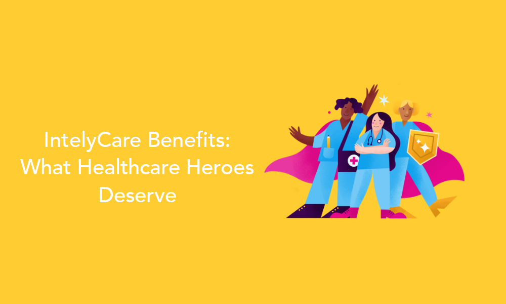 IntelyCare Benefits: What Healthcare Heroes Deserve