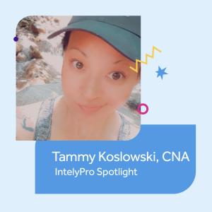 IntelyPro Spotlight Tammy Koslowski, CNA, Massachusetts