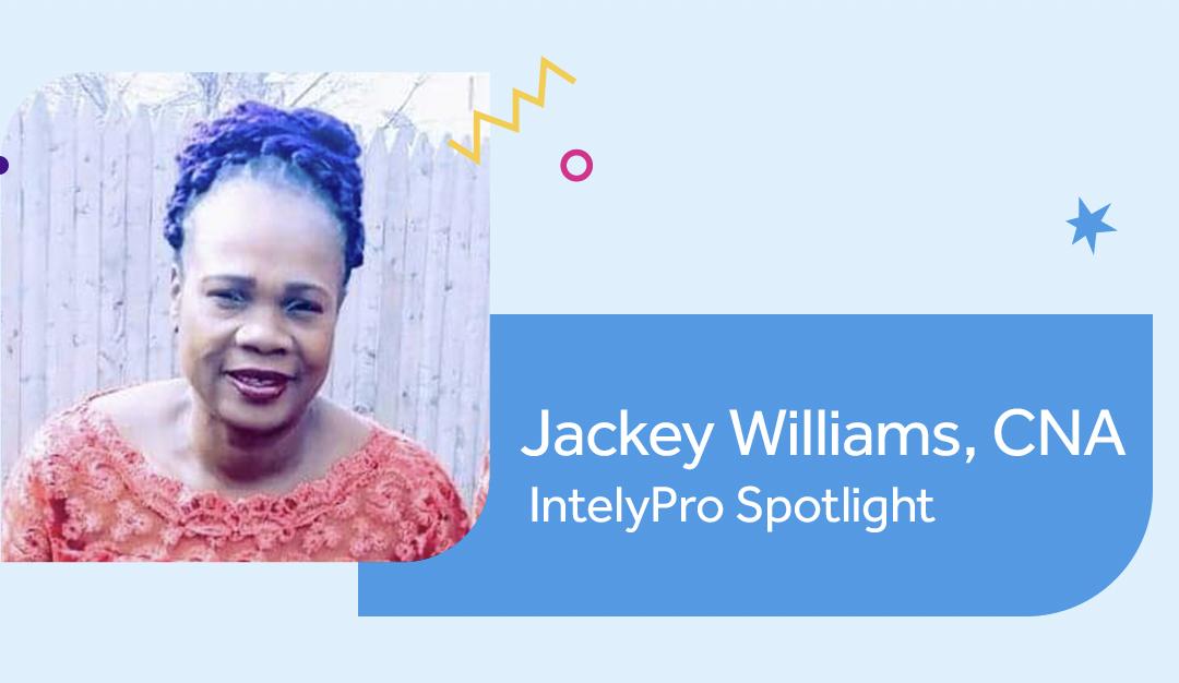 IntelyPro Spotlight Series: Jackey Williams, CNA