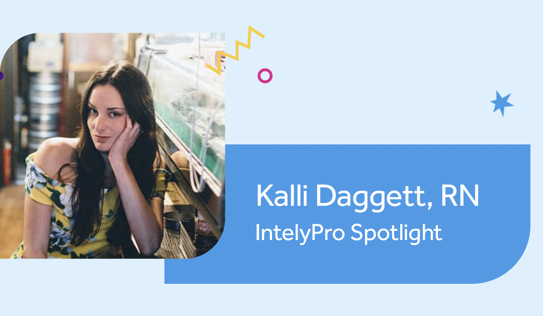 IntelyPro Spotlight Series: Kalli Dagget, RN