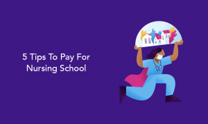 5 tips to pay for nursing school