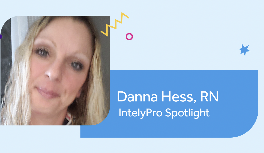 IntelyPro Spotlight Series: Dana Hess, RN