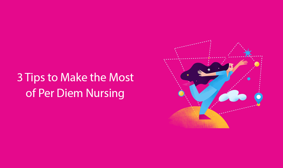 3 Tips to Make the Most of Per Diem Nursing