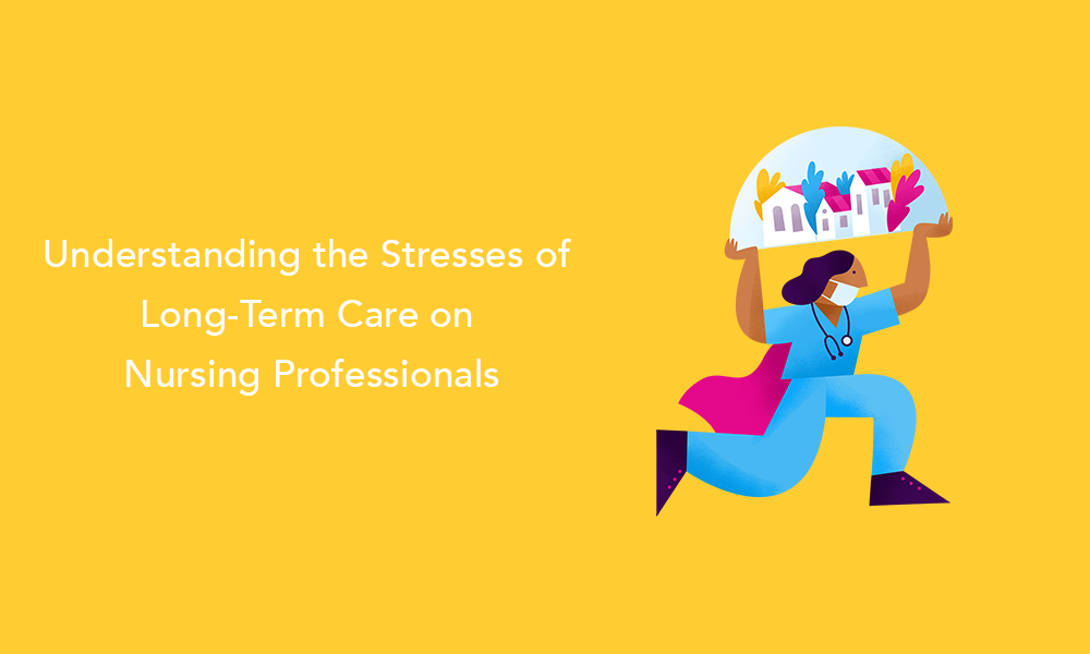 Understanding The Stresses of Long-Term Care on Nursing Professionals