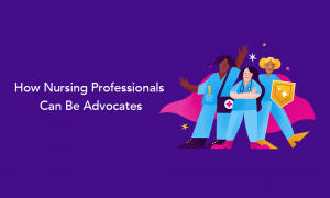 How Nursing Professionals Can Be Advocates